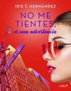 No me tientes, es una advertencia ebook by Iris T. Hernández