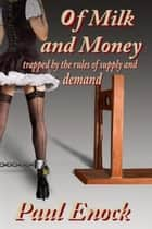 Of Milk and Money eBook by Paul Enock