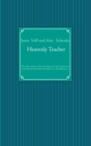 Heavenly Teacher - The short review of the new theory of the Universe on materials of the books of Seklitova L., Strelnikova L. ebook by Irena Volf,Alex Schenke
