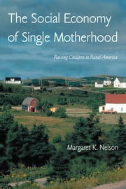 The Social Economy of Single Motherhood - Raising Children in Rural America ebook by Margaret Nelson