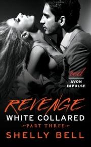 White Collared Part Three: Revenge ebook by Shelly Bell