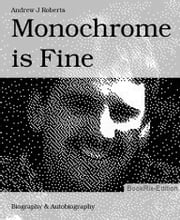 Monochrome is Fine ebook by Andrew J Roberts