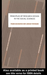 Principles of Research Design in the Social Sciences ebook by Bechhofer, Frank