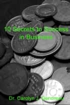 10 Secrets to Success in Business ebook by Dr. Carolyn J. Gendreau