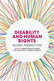 Disability and Human Rights - Global Perspectives ebook by Dr Edurne García Iriarte,Professor Roy McConkey,Professor Robbie Gilligan