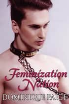 Feminization Nation - Female Domination Erotica ebook by Dominique Paige