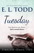 Tuesday (Timeless Series #2) 電子書 by E. L. Todd