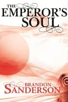 The Emperor's Soul ebook by Brandon Sanderson