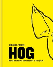 Hog - Proper pork recipes from the snout to the squeak ebook by Richard H. Turner