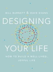Designing Your Life - How to Build a Well-Lived, Joyful Life ebook by Bill Burnett,Dave Evans