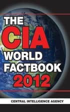 The CIA World Factbook 2012 ebook by Central Intelligence Agency