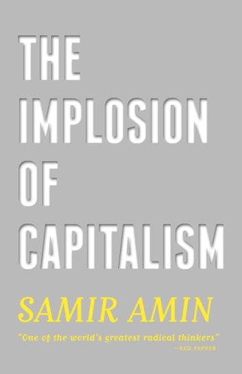 The Implosion of Capitalism ebook by Samir Amin