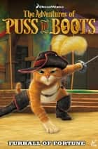 The Adventures of Puss in Boots: Furball of Fortune Vol.1 ebook by Chris Cooper, Max Davison, Egle Bartolini,...