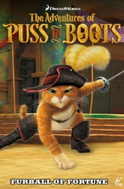 The Adventures of Puss in Boots: Furball of Fortune Vol.1 ebook by Chris Cooper,Max Davison,Egle Bartolini,Dave Alvarez,Maria L Sanapo,Dave Alvarez,Vincento Salvo,Kevin Enhart,Phil Elliot
