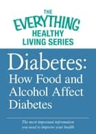 Diabetes: How Food and Alcohol Affect Diabetes - The most important information you need to improve your health ebook by Adams Media