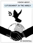 I Know About Citizenship in the World ebook by Mr. Knowitall