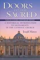 Doors to the Sacred - A Historical Introduction to Sacraments in the Catholic Church ebook by Joseph Martos