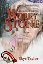 Worry Stone ebook by Skye Taylor