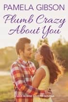 Plumb Crazy About You ebook by Pamela Gibson
