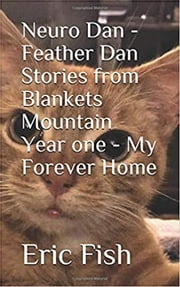 Neuro Dan - Feather Dan Stories From Blankets Mountain Year One - My Forever Home eBook by Eric Fish, Amanda Fish