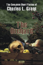The Complete Short Fiction of Charles L. Grant Volume 2: The Orchard ebook by Charles L. Grant