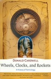 Wheels, Clocks, and Rockets: A History of Technology (The Norton History of Science) ebook by Donald Cardwell