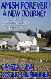 Amish Forever : A New Journey - Volume 5 - Zeke's Past Returns ebook by Roger Rheinheimer,Crystal Linn