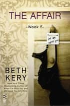 The Affair: Week 5 ebook by Beth Kery