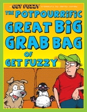 Potpourrific Great Big Grab Bag of Get Fuzzy: A Get Fuzzy Treasury - A Get Fuzzy Treasury ebook by Darby Conley