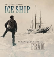 Ice Ship - The Epic Voyages of the Polar Adventurer Fram ebook by Charles W. Johnson