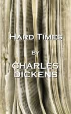 Hard Times, By Charles Dickens ebook by Charles Dickens