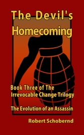 The Devil's Homecoming Book Three of the Irrevocable Change Trilogy ebook by Robert Schobernd
