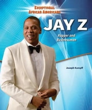 Jay Z: Rapper and Businessman ebook by Kampff, Joseph