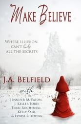 Make Believe ebook by J.A. Belfield,Jennifer M. Eaton,J. Keller Ford