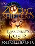 Passionate Roar - A Zodiac Shifters Paranormal Romance- Leo ebook by Solease M Barner