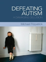 Defeating Autism - A Damaging Delusion ebook by Michael Fitzpatrick