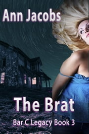 The Brat - Bar C Legacy, #3 ebook by Ann Jacobs