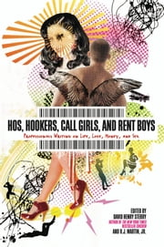 Hos, Hookers, Call Girls, and Rent Boys - Professionals Writing on Life, Love, Money, and Sex ebook by David Henry Sterry,R. J. Martin, Jr.