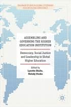Assembling and Governing the Higher Education Institution - Democracy, Social Justice and Leadership in Global Higher Education ebook by Lynette Shultz, Melody Viczko
