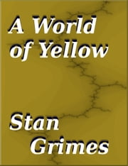 A World of Yellow ebook by Stan Grimes