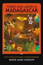 Forest and Labor in Madagascar ebook by Genese Marie Sodikoff