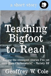Teaching Bigfoot to Read ebook by Geoffrey W. Cole