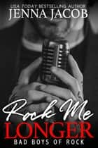 Rock Me Longer - Bad Boys of Rock, Book 1 (A Forbidden Romance with Bonus Prequel) ebook by