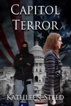 Capitol Terror ebook by Kathleen Steed