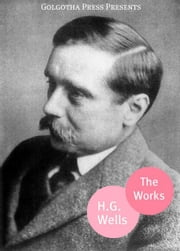 The Works Of H.G. Wells ebook by H.G. Wells