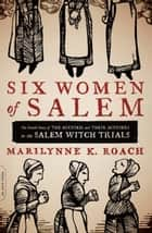 Six Women of Salem ebook by Marilynne K. Roach