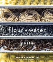 Flour + Water - Pasta ebook by Thomas McNaughton