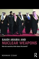 Saudi Arabia and Nuclear Weapons ebook by Norman Cigar