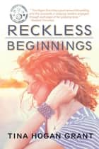 Reckless Beginnings ebook by Tina Hogan Grant