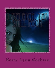 I Am Rich; Yet Still Poor Volume 1: Can U Hear Me World ebook by Kerry Lynn Cochran